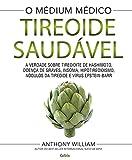 Tireoide saudável: A verdade sobre tireoidite de hashimoto, doenças de graves, insônia, hipotireoidismo, nódulos da tireoide e vírus epstein-barr (Portuguese Edition)