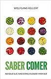 Saber Comer: No solo qué, sino cómo, cuándo y por qué. (Spanish Edition)