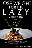 Lose weight for the lazy: Lose weight with a healthy diet. Achieve your dream weight with little effort with the healthy recipes (English Edition)